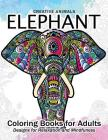 Elephant Coloring Book for Adults: Creative Animals Design for Relaxation and mindfulness Cover Image