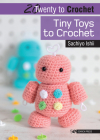 20 to Crochet: Tiny Toys to Crochet (Twenty to Make) Cover Image