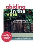 Abiding in the Vine: A five day journey of reflection and meditation for worship artists Cover Image