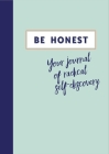 Be Honest: Your journal of radical self-discovery Cover Image