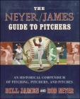 The Neyer/James Guide to Pitchers: An Historical Compendium of Pitching, Pitchers, and Pitches Cover Image