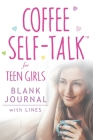 Coffee Self-Talk for Teen Girls Blank Journal: (Softcover Blank Lined Journal 180 Pages) Cover Image