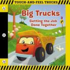 Big Trucks: A Touch-And-Feel Book: Getting the Job Done Together Cover Image