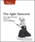 The Agile Samurai: How Agile Masters Deliver Great Software (Pragmatic Programmers) Cover Image