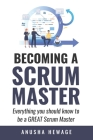 Becoming A Great Scrum Master: Everything you need know to be a great scrum master Cover Image