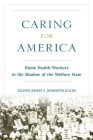Caring for America: Home Health Workers in the Shadow of the Welfare State Cover Image