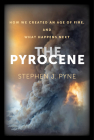 The Pyrocene: How We Created an Age of Fire, and What Happens Next Cover Image