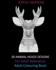 30 Animal Heads Designs For Adult Relaxation: Adult Colouring Book Cover Image
