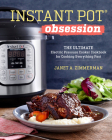 Instant Pot(r) Obsession: The Ultimate Electric Pressure Cooker Cookbook for Cooking Everything Fast Cover Image
