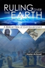 Ruling Over the Earth: A Biblical View of Civil Government Cover Image