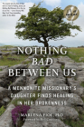 Nothing Bad Between Us: A Mennonite Missionary's Daughter Finds Healing in Her Brokenness (True Story, Memoir, Conflict Resolution, Religious Cover Image