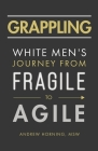 Grappling: White Men's Journey from Fragile to Agile Cover Image