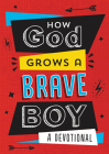 How God Grows a Brave Boy: A Devotional (Brave Boys) Cover Image