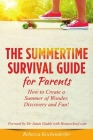 Summertime Survival Guide for Parents: How to Create a Summer of Wonder, Discovery and Fun! Cover Image