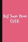 Best Team Mom Ever.: A Thank You Gift For Team Mom - Volunteer Coach Gifts - Cute Team Mom Gift Notebook - Pink Cover Image