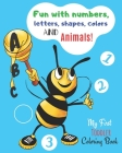 My First Toddler Coloring Book: Fun with Numbers, Letters, Shapes, Colors and Animals! Cover Image