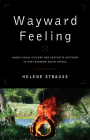 Wayward Feeling: Audio-Visual Culture and Aesthetic Activism in Post-Rainbow South Africa (African & Diasporic Cultural Studies) Cover Image