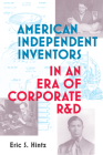 American Independent Inventors in an Era of Corporate R&D (Lemelson Center Studies in Invention and Innovation series) Cover Image