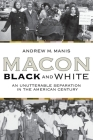 Macon Black and White: An Unutterable Separation in the American Century Cover Image