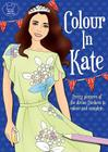Colour in Kate: Pretty Pictures of the Divine Duchess to Colour and Complete Cover Image