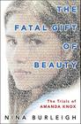 The Fatal Gift of Beauty: The Trials of Amanda Knox Cover Image