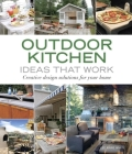 Outdoor Kitchen Ideas That Work: Creative Design Solutions for Your Home (Taunton's Ideas That Work) Cover Image