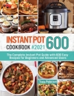 Instant Pot Cookbook 600: The Complete Instant Pot Guide with 600 Easy Recipes for Beginners and Advanced Users Cover Image