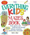 The Everything Kids' Mazes Book: Twist, Squirm, and Wind Your Way Through Subways, Museums, Monster Lairs, and Tombs (Everything® Kids) Cover Image