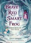 Brave Red, Smart Frog: A New Book of Old Tales Cover Image