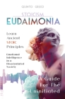 Stoicism - Eudaimonia: Learn Stoic Principles - Emotional Intelligence in a Disorientated Society Cover Image