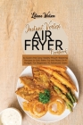 Instant Vortex Air Fryer Cookbook: 51 Quick And Easy Healthy Mouth-Watering Recipes to Grill, Bake, Fry and Roast On A Budget, For Beginners To Advanc Cover Image