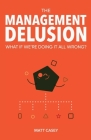 The Management Delusion: What if we're doing it all wrong? Cover Image