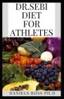 Dr.Sebi Diet for Athletes: Nutritional Guide for Athletes thrugh Dr.Sebi Cover Image