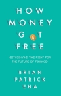 How Money Got Free: Bitcoin and the Fight for the Future of Finance Cover Image