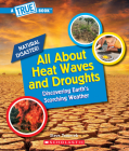 All About Heat Waves and Droughts (A True Book: Natural Disasters) (A True Book (Relaunch)) Cover Image