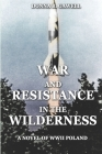 War and Resistance in the Wilderness: A Novel of WWII Poland Cover Image