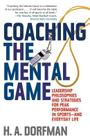 Coaching the Mental Game: Leadership Philosophies and Strategies for Peak Performance in Sports--And Everyday Life Cover Image