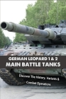 German Leopard 1 & 2 Main Battle Tanks: Discover The History, Variants & Combat Operations: Historical Book Cover Image