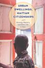 Urban Dwellings, Haitian Citizenships: Housing, Memory, and Daily Life in Haiti (Critical Caribbean Studies) Cover Image