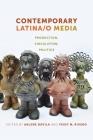 Contemporary Latina/o Media: Production, Circulation, Politics Cover Image