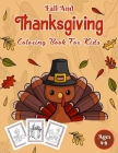 Fall And Thanksgiving Coloring Book For Kids Ages 4-8: A Collection of Fun and Easy Thanksgiving Coloring Pages for Kids, Toddlers, and Preschoolers. Cover Image