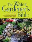 The Water Gardener's Bible: A Step-By-Step Guide to Building, Planting, Stocking, and Maintaining a Backyard Water Garden Cover Image