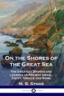 On the Shores of the Great Sea: The Greatest Stories and Legends of Ancient Israel, Egypt, Greece and Rome Cover Image