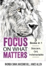 Focus on What Matters - 3 Books in 1 - Stoicism, Grit, indistractable Cover Image