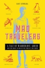 Mad Travelers: A Tale of Wanderlust, Greed and the Quest to Reach the Ends of the Earth Cover Image