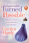 The Impossible Turned Possible: How to Turn Your Dreams Into Reality Cover Image