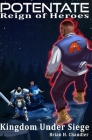 Potentate: Reign of Heroes: Book #2 Kingdom Under Siege Cover Image