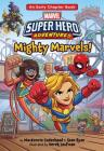 Marvel Super Hero Adventures Mighty Marvels!: An Early Chapter Book (Super Hero Adventures Chapter Books #4) Cover Image