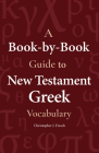 A Book-By-Book Guide to New Testament Greek Vocabulary Cover Image