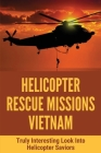 Helicopter Rescue Missions Vietnam: Truly Interesting Look Into Helicopter Saviors: Helicopter Rescue True Story Cover Image